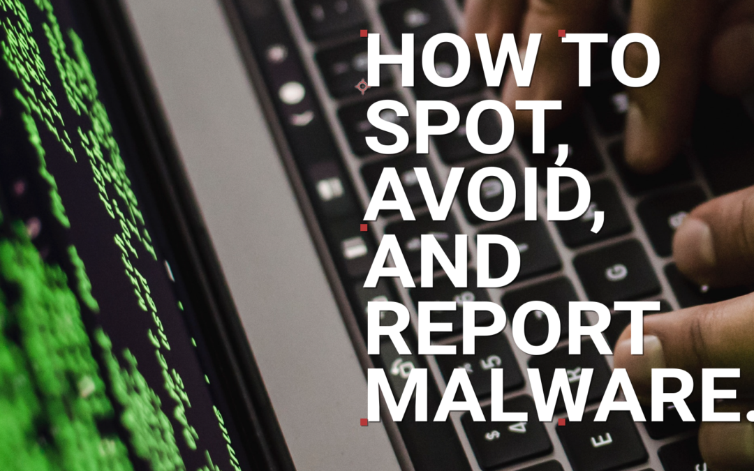 How to Spot, Avoid and Report Malware